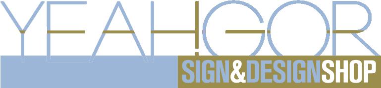 Yeahgor Sign & Design Shop. San Diego CA